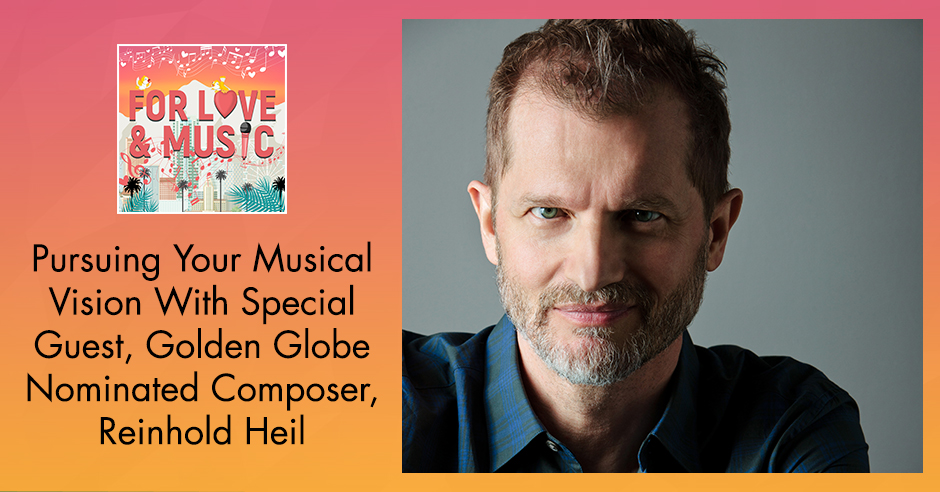 Pursuing Your Musical Vision With Special Guest, Golden Globe Nominated Composer, Reinhold Heil